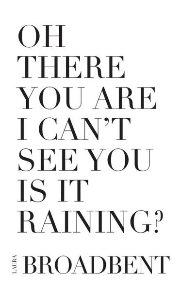 OH There You Are I Can't See You Is It Raining? / Laura Broadbent
